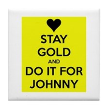Stay Gold and Do it for Johnny Tile Coaster