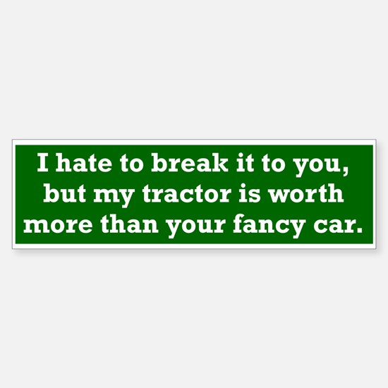 My tractor's worth... Bumper Bumper Bumper Sticker