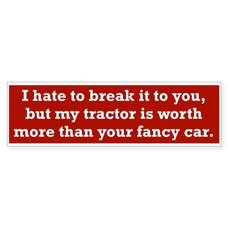 My tractor's worth... Bumper Sticker