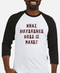What Difference Does it Make? Baseball Jersey