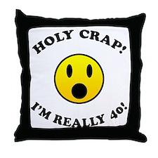 Holy Crap I'm 40! Throw Pillow