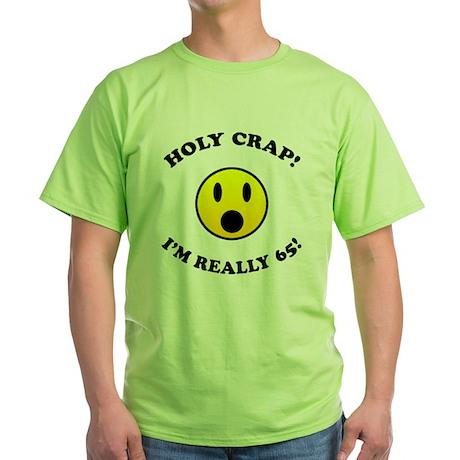 Holy Crap I'm 65! Green T-Shirt