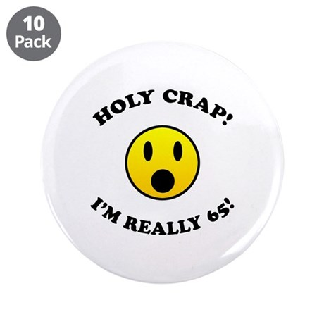 """Holy Crap I'm 65! 3.5"""" Button (10 pack)"""