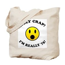 Holy Crap I'm 75! Tote Bag