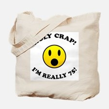 Holy Crap I'm 75! Tote Bag