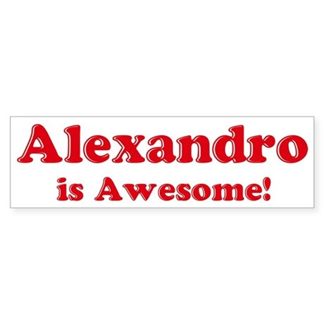 Alexandro is Awesome Bumper Sticker