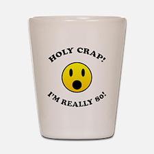Holy Crap I'm 80! Shot Glass