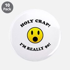 "Holy Crap I'm 90! 3.5"" Button (10 pack)"