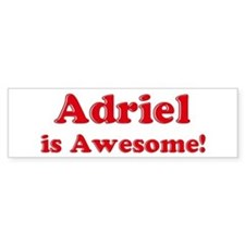 Adriel is Awesome Bumper Bumper Sticker