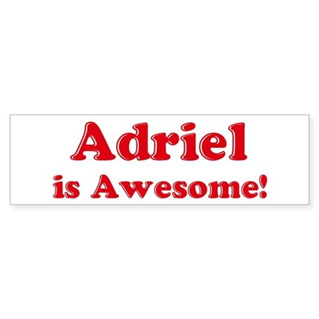 Adriel is Awesome Bumper Sticker