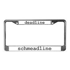 Deadline Schmeadline License Plate Frame
