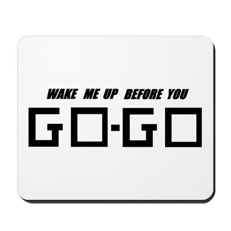 Wake Me Up Before You GO-GO - Mousepad