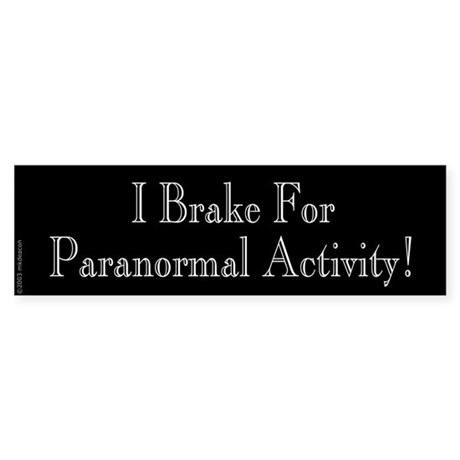 I Brake for Paranormal... Bumper Sticker