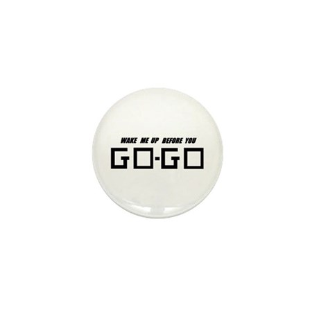 Wake Me Up Before You GO-GO - Mini Button