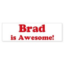 Brad is Awesome Bumper Bumper Sticker