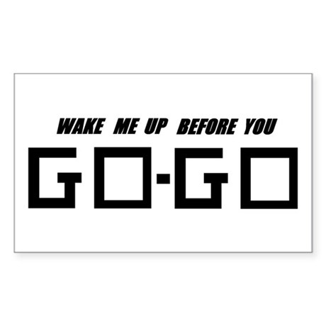 Wake Me Up Before You GO-GO Rectangle Sticker
