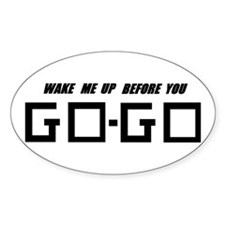 Wake Me Up Before You GO-GO - Oval Decal