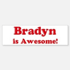 Bradyn is Awesome Bumper Bumper Bumper Sticker