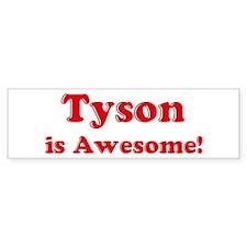 Tyson is Awesome Bumper Bumper Sticker