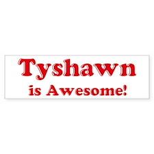 Tyshawn is Awesome Bumper Bumper Sticker