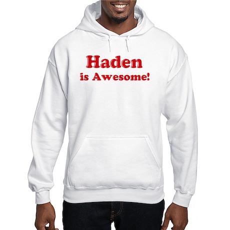 Haden is Awesome Hooded Sweatshirt