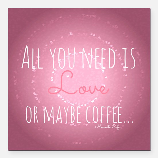 All You Need is Love...or maybe Coffee Square Car