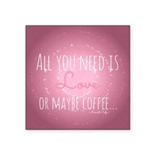 All You Need is Love...or maybe Coffee Sticker