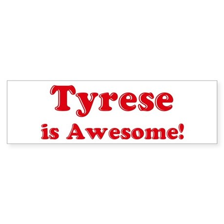 Tyrese is Awesome Bumper Sticker