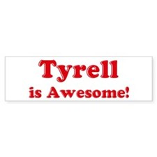Tyrell is Awesome Bumper Bumper Sticker