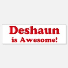 Deshaun is Awesome Bumper Bumper Bumper Sticker