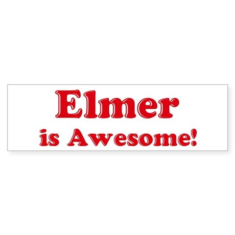 Elmer is Awesome Bumper Sticker