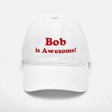Bob is Awesome Baseball Baseball Cap