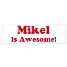 Mikel is Awesome Bumper Car Sticker