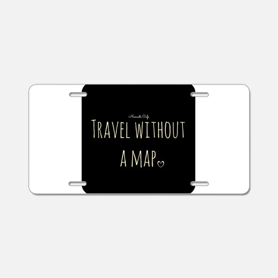 Travel Without a Map Aluminum License Plate
