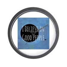 I Believe in Good People Wall Clock