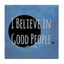 I Believe in Good People Tile Coaster