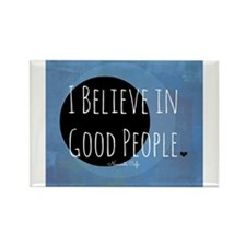 I Believe in Good People Rectangle Magnet