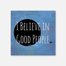 I Believe in Good People Sticker