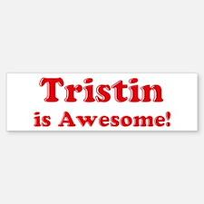 Tristin is Awesome Bumper Bumper Bumper Sticker