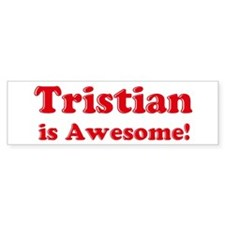 Tristian is Awesome Bumper Bumper Sticker