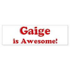 Gaige is Awesome Bumper Bumper Sticker