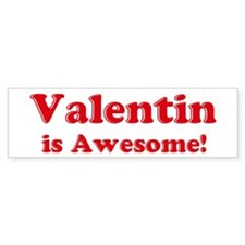 Valentin is Awesome Bumper Bumper Sticker
