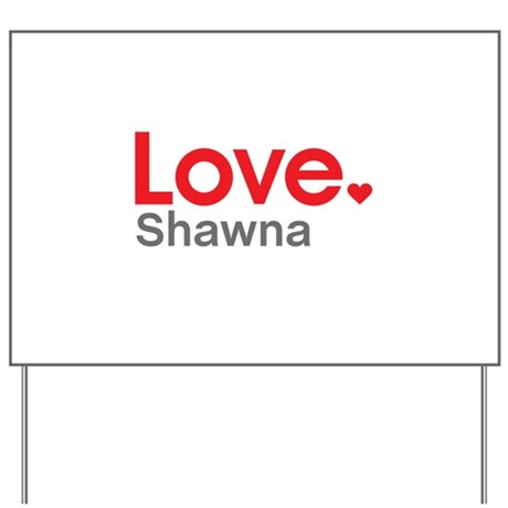 Love Shawna Yard Sign