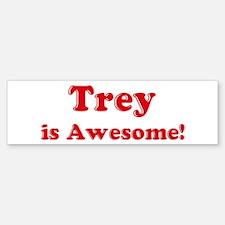 Trey is Awesome Bumper Bumper Bumper Sticker