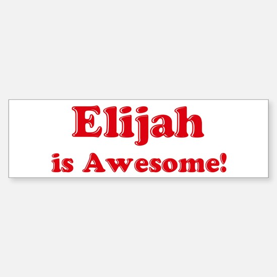 Elijah is Awesome Bumper Bumper Bumper Sticker