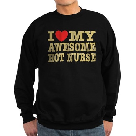 I Love My Awesome Hot Nurse Sweatshirt (dark)