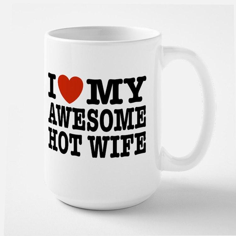 I Love My Awesome Hot Wife Mug