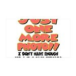 Just One More Photo! 35x21 Wall Decal