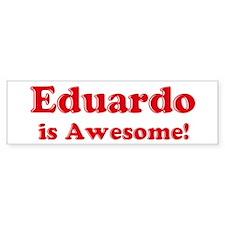 Eduardo is Awesome Bumper Bumper Bumper Sticker