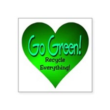 "Go Green Recycle Everything Square Sticker 3"" x 3"""